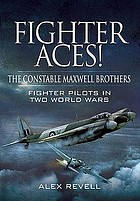 Fighter Aces! : the Constable Maxwell Brothers ' Fighter Pilots in Two World Wars.