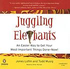 Juggling elephants : an easier way to get your most important things done-- now!