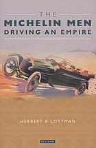Michelin men: Driving an empire : the Michelin men: driving an empire.