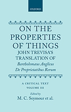 On the properties of things : John Trevisa's translation [from the Latin] of Bartholomaeus Anglicus 'De proprietatibus rerum' : a critical text / Vol. III.