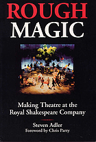 Rough magic : making theatre at the Royal Shakespeare Company
