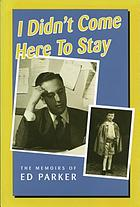I didn't come here to stay : the memoirs of Ed Parker.