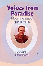 Voices from paradise : how the dead talk to us