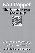 Karl Popper, the formative years, 1902-1945 : politics and philosophy in interwar Vienna
