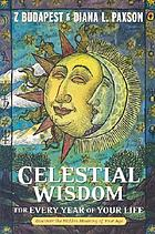 Celestial wisdom : for every year of your life : discover the hidden meaning of your age