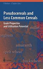 Pseudocereals and Less Common Cereals : Grain Properties and Utilization Potential
