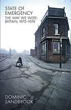 State of emergency : the way we were : Britain, 1970-1974