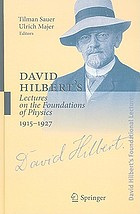 David Hilbert's lectures on the foundations of physics : 1915 - 1927 ; relativity, quantum theory and epistemology