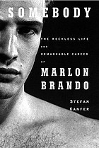 Somebody : the reckless life and remarkable career of Marlon Brando