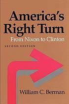 America's right turn : from Nixon to Clinton