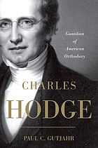 Charles Hodge : guardian of American orthodoxy