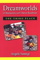 Dreamworlds of shamanism and Tibetan Buddhism : the third place