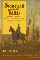 Stonewall in the valley : Thomas J. 'Stonewall' Jackson's Shenandoah Valley Campaign, spring 1862