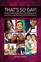 That's so gay! : microaggressions and the lesbian, gay, bisexual, and transgender community