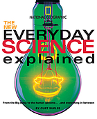 The new everyday science explained : from the big bang to the human genome ... and everything in between