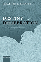 Destiny and deliberation : essays in philosophical theology