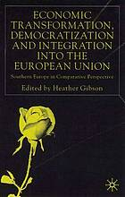 Economic transformation, democratization, and integration into the European Union : southern Europe in comparative perspective