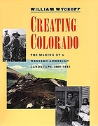 Creating Colorado : the making of a western American landscape, 1860-1940