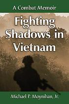 Fighting shadows in Vietnam : a combat memoir