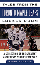 Tales from the Toronto Maple Leafs locker room : a collection of the greatest Maple Leafs stories ever told