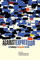 Against expression : an anthology of conceptual writing