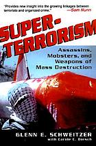 Superterrorism : assassins, mobsters, and weapons of mass destruction