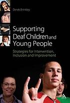 Supporting deaf children and young people : strategies for intervention, inclusion and improvement
