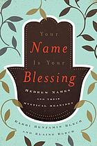 Your name is your blessing : Hebrew names and their mystical meanings