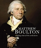 Matthew Boulton : selling what all the world desires