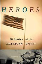 Heroes : 50 stories of the American spirit