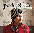 French girl knits--accessories : modern designs for a beautiful life