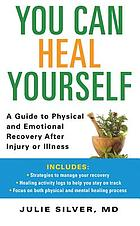 You can heal yourself : a guide to physical and emotional recovery after injury or illness
