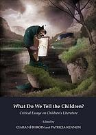 What do we tell the children? : critical essays on children's literature
