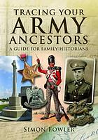 Tracing your army ancestors : a guide for family historians
