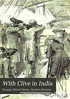 With Clive in India, or, The beginnings of an empire