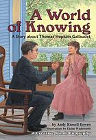 A world of knowing : a story about Thomas Hopkins Gallaudet