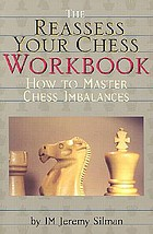 The reassess your chess workbook : how to master chess imbalances