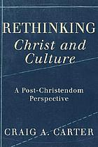 Rethinking Christ and culture : a post-Christendom perspective