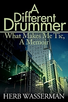 A different drummer : what makes me tic, a memoir