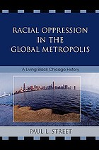 Racial oppression in the global metropolis : a living black Chicago history