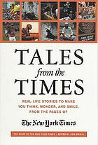 Tales from the times : real-life stories to make you think, wonder, and smile from the pages of the New York times