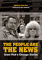 The people are the news : Grant Pick's Chicago stories