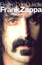 Electric Don Quixote : the definitive story of Frank Zappa