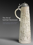 The art of German stoneware, 1300-1900 : from the Charles W. Nichols collection and the Philadelphia Museum of Art