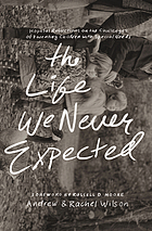 The life we never expected : hopeful reflections on the challenges of parenting children with special needs
