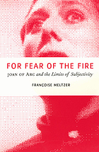 For fear of the fire : Joan of Arc and the limits of subjectivity