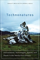 Technonatures : environments, technologies, and spaces in the twenty-first century