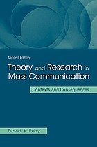 Theory and research in mass communication : contexts and consequences