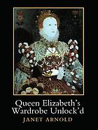 Queen Elizabeth's wardrobe unlock'd : the inventories of the Wardrobe of Robes prepared in July 1600, edited from Stowe MS 557 in the British Library, MS LR 2/121 in the Public Record Office, London, and MS V.b.72 in the Folger Shakespeare Library, Washington DC