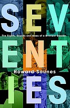 Seventies : the sights, sounds and ideas of a brilliant decade